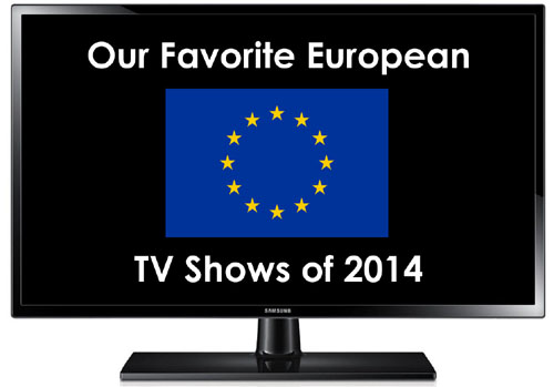 Our Favorite European TV Shows of 2014