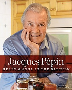 Jacques P Pin Heart Soul In The Kitchen Recipes