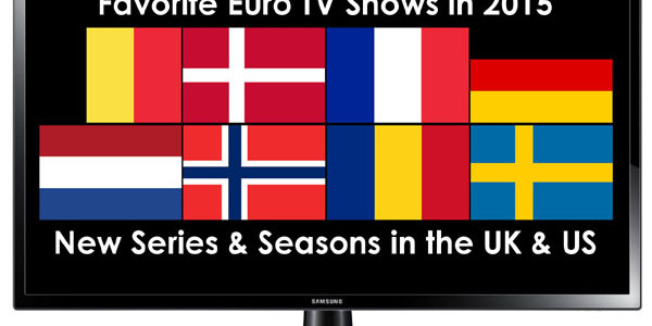 2015 Euro TV Year in Review: Favorite New Shows & Seasons in the UK & US