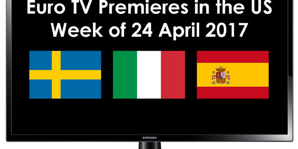 Euro TV Premieres in the US week of 24 April 2017