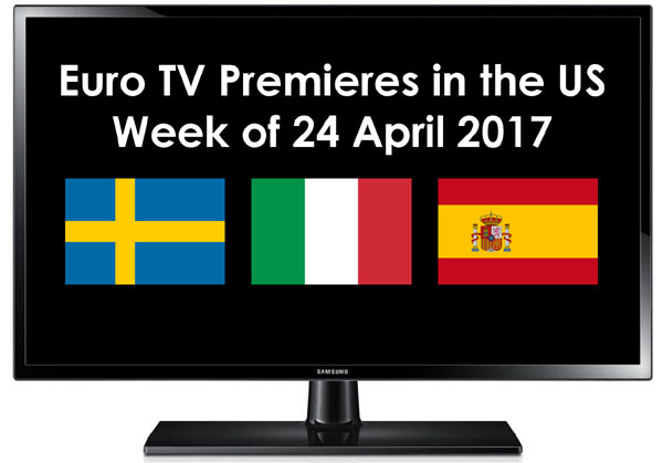Euro TV Premieres in the US week of 24 April 2017